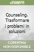 Counseling. Trasformare i problemi in soluzioni