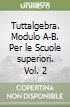 Tuttalgebra. Modulo A-B. Per le Scuole superiori (2) libro