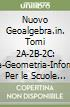 Nuovo Geoalgebra.in. Tomi 2A-2B-2C: Algebra-Geometria-Informatica. Per le Scuole superiori. Con espansione online libro