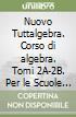 Nuovo Tuttalgebra. Corso di algebra. Tomi 2A-2B. Per le Scuole superiori. Con espansione online libro