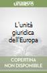 L'unità giuridica dell'Europa libro