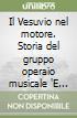 Il Vesuvio nel motore. Storia del gruppo operaio musicale 'E Zezi