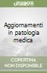 Aggiornamenti in patologia medica libro