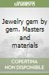 Jewelry gem by gem. Masters and materials