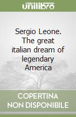 Sergio Leone. The great italian dream of legendary America libro di De Fornari Oreste