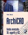 ArchiCAD. Guida avanzata 3D, oggetti e GDL. Con CD-ROM libro
