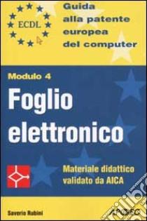ECDL. Guida alla patente europea del computer. Modulo 4: foglio elettronico libro di Rubini Saverio