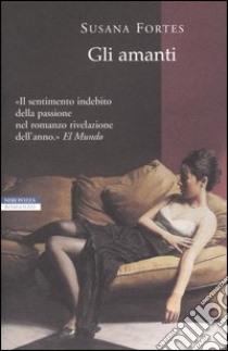 Gli amanti libro di Fortes Susana
