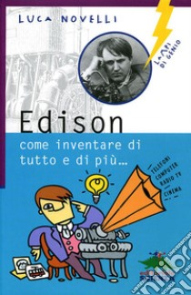 Edison, come inventare di tutto e di più libro di Novelli Luca