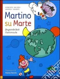 Martino su Marte libro di Guidoni Umberto - Valente Andrea