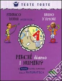 Perché diamo i numeri? E tante altre domande sulla matematica libro di Taddia Federico - D'Amore Bruno