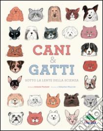 Cani & gatti sotto la lente della scienza libro di Fischetti Antonio