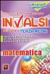 Il libro per la prova nazionale INVALSI dell'esame di terza media. Matematica. Per la Scuola media libro