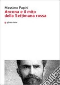 Ancona e il mito della settimana rossa libro di Papini Massimo