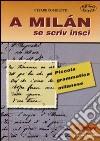 A Milan se scriv insc�. Piccola grammatica milanese