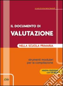 Il documento di valutazione nella scuola primaria. Strumenti modulari per la compilazione. Con CD-ROM libro di Gandolfi Anna M.