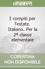 I compiti per l'estate. Italiano. Per la 2ª classe elementare libro di Bertario Isabella, Valerio Marianna