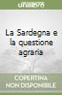 La Sardegna e la questione agraria libro