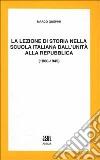 La lezione di storia nella scuola italiana dall'unità alla Repubblica libro