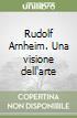 Rudolf Arnheim. Una visione dell'arte