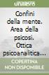 Confini della mente. Area della psicosi. Ottica psicoanalitica e gestione istituzionale libro