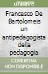 Francesco De Bartolomeis un antipedagogista della pedagogia libro