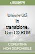 Università in transizione. Con CD-ROM libro