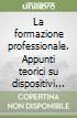 La formazione professionale. Appunti teorici su dispositivi didattici, pratiche sociali e politiche formative libro