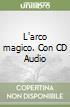 L'arco magico. Con CD Audio libro