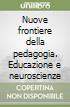 Nuove frontiere della pedagogia. Educazione e neuroscienze libro