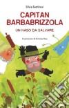 Capitan Barbabrizzola. Un naso da salvare libro