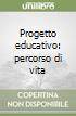 Progetto educativo: percorso di vita libro