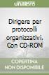 Dirigere per protocolli organizzativi. Con CD-ROM libro