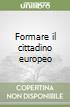 Formare il cittadino europeo libro