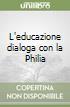 L'educazione dialoga con la Philia libro