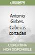 Antonio Girbes. Cabezas cortadas