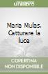 Maria Mulas. Catturare la luce