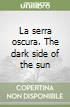 La serra oscura. The dark side of the sun