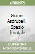 Gianni Asdrubali. Spazio frontale