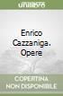 Enrico Cazzaniga. Opere