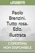 Paolo Brenzini. Tutto rosa libro