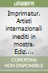 Imprimatur. Artisti internazionali inediti in mostra libro