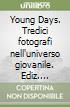 Young Days. Tredici fotografi nell'universo giovanile. Ediz. illustrata libro