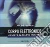 Il corpo elettronico. Ediz. illustrata libro