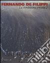 Fernando De Filippi. La rivoluzione privata 2. Catalogo della mostra (Milano, 8 gennaio-6 febbraio 2015). Ediz. illustrata libro