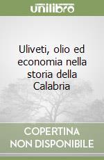Uliveti, olio ed economia nella storia della Calabria libro di Grimaldi Domenico