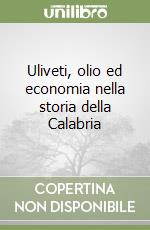 Uliveti, olio ed economia nella storia della Calabria libro di Grimaldi Domenico