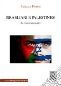 Israeliani e palestinesi. Le ragioni degli altri libro di Fabbri Patrizia