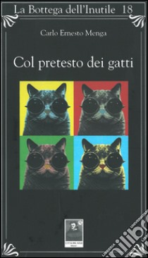 Col pretesto dei gatti libro di Menga Carlo E.