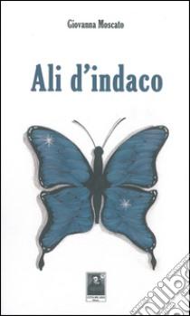 Ali d'indaco libro di Moscato Giovanna